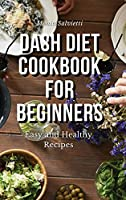 Dash Diet Cookbook for Beginners: Easy and Healthy Recipes