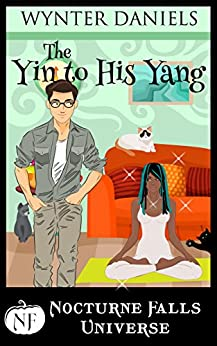The Yin to His Yang: A Nocturne Falls Universe Story: Nocturne Falls Universe by [Wynter Daniels, Kristen Painter]