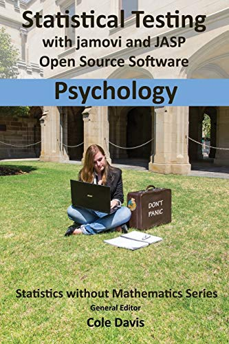 Statistical testing with jamovi and JASP open source software Psychology (Statistics Without Mathema