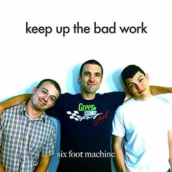 Keep up the Bad Work