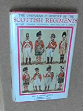 THE UNIFORMS AND HISTORY OF THE SCOTTISH REGIMENTS - BRITAIN - CANADA - AUSTRALIA - NEW ZEALAND - SOUTH AFRICA - 1625 to the Present Day