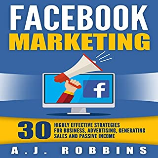 Facebook Marketing: 30 Highly Effective Strategies for Business, Advertising, Generating Sales, and Passive Income audiobook cover art