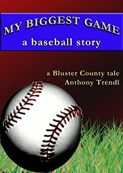 My Biggest Game: A Baseball Story: A Bluster County Tale by [Anthony Trendl]