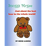 Snuggs McGee: Just about the best bear in the whole world! (English Edition)