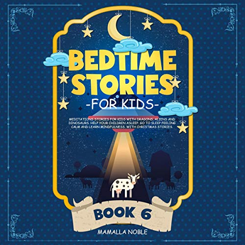 Bedtime Stories for Kids: Meditations Stories for Kids with Dragons, Aliens and Dinosaurs. Help Your Children Asleep. Go to Sleep Feeling Calm and Learn Mindfulness. With Christmas Stories. cover art