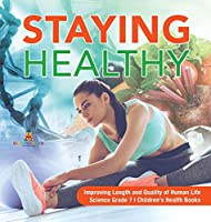 Staying Healthy - Improving Length and Quality of Human Life - Science Grade 7 - Children's Health Books