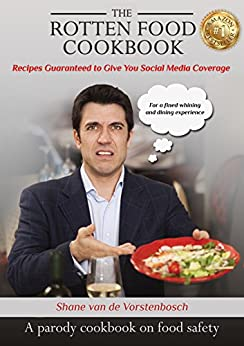 The Rotten Food Cookbook: A Parody CookBook On Food Safety by [Shane van de Vorstenbosch]