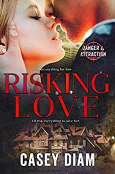 Risking Love (Danger and Attraction Book 3) by [Casey Diam]