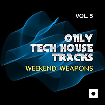 Only Tech House Tracks, Vol. 5 (Weekend Weapons)