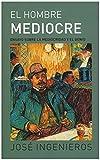 El hombre mediocre: Libro completo