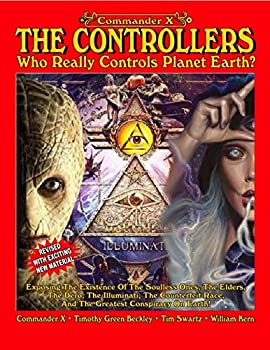 The Controllers-Who Really Controls Planet Earth?  Exposing The Existence of the Soulless Ones the Elders the Dero the Illuminati the Counterfeit Race and the Greatest Conspiracy on Earth