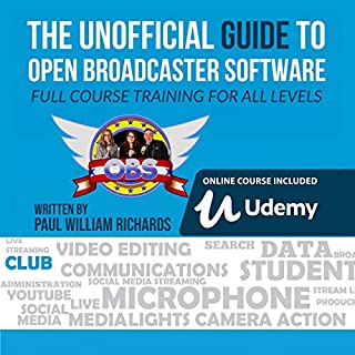 The Unofficial Guide to Open Broadcaster Software: Full Course Trainning for All Levels     OBS: The World's Most Popular Free Live-Streaming Application              By:                                                                                                                                 Paul Richards                               Narrated by:                                                                                                                                 Paul William Richards                      Length: 2 hrs and 27 mins     Not rated yet     Overall 0.0
