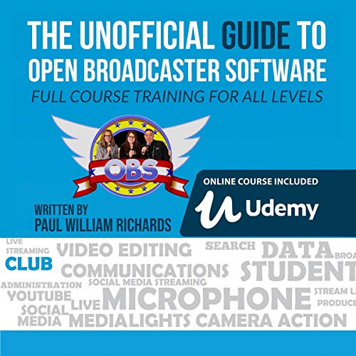 The Unofficial Guide to Open Broadcaster Software: Full Course Trainning for All Levels Audiobook By Paul Richards cover art