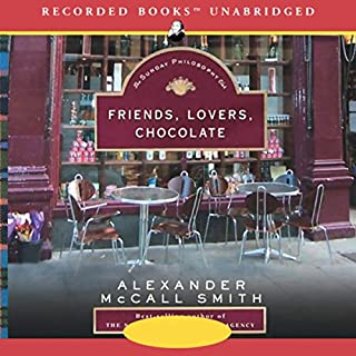 Friends, Lovers, Chocolate     The Sunday Philosophy Club, Book 2              Written by:                                                                                                                                 Alexander McCall Smith                               Narrated by:                                                                                                                                 Davina Porter                      Length: 8 hrs and 18 mins     Not rated yet     Overall 0.0