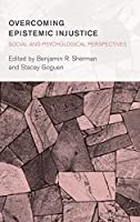 Overcoming Epistemic Injustice: Social and Psychological Perspectives (Collective Studies in Knowledge and Society)