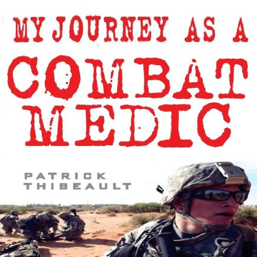 My Journey as a Combat Medic: From Desert Storm to Operation Enduring Freedom audiobook cover art