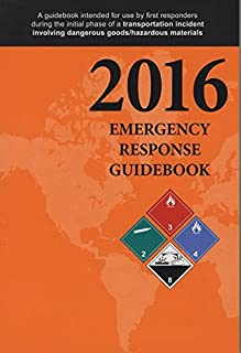 Emergency Response Guidebook: A Guidebook for First Responders During the Initial Phase of a Dangerous Goods/Hazardous Mat...