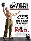 Enter The Kettlebell!: Strength Secret of the...
