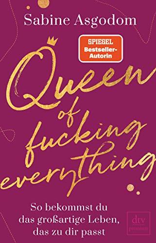 Queen of fucking everything - So bekommst du das großartige Leben, da