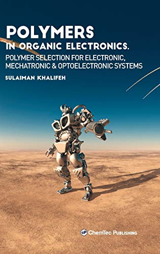 Polymers in Organic Electronics: Polymer Selection for Electronic, Mechatronic, and Optoelectronic Systems Front Cover
