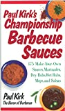 Paul Kirk's Championship Barbecue Sauces: 175 Make-Your-Own Sauces, Marinades, Dry Rubs, Wet Rubs,...