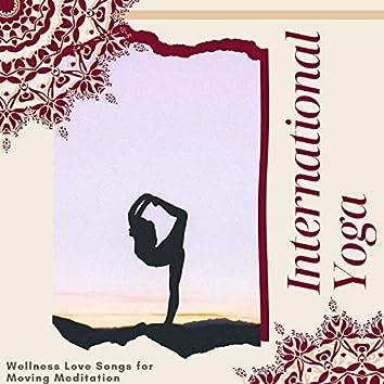 International Yoga - Wellness Love Songs for Moving Meditation