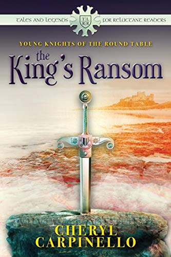 Book: Young Knights of the Round Table - The King's Ransom (Tales and Legends for Reluctant Readers) (Volume 1) by Cheryl Carpinello