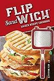 Flip Sandwich® Maker Recipe Cookbook: Unlimited Delicious Copper Pan Non-Stick Stovetop Panini Grill Press Recipes: 1 (Panini Press Grill)