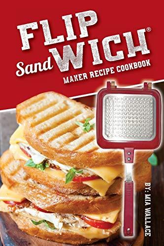 Flip Sandwich® Maker Recipe Cookbook: Unlimited Delicious Copper Pan Non-Stick Stovetop Panini Grill Press Recipes (Panini Press Grill, Band 1)