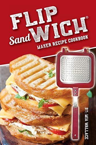 Flip Sandwich® Maker Recipe Cookbook: Unlimited Delicious Copper Pan Non-Stick Stovetop Panini Grill Press Recipes (Panini Press Grill)