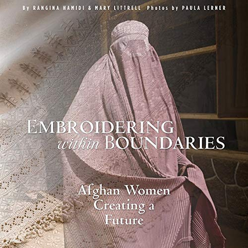 EMBROIDERING W/IN BOUNDARIES: Afghan Women Creating a Future