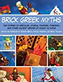 Brick Greek Myths: The Stories of Heracles, Athena, Pandora, Poseidon, and Other Ancient Heroes of M...