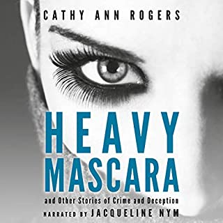 Heavy Mascara     A Collection of Short Stories              By:                                                                                                                                 Cathy Ann Rogers                               Narrated by:                                                                                                                                 Jacqueline Nym                      Length: 5 hrs and 2 mins     7 ratings     Overall 3.6