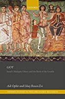 Goy: Israel's Others and the Birth of the Gentile (Oxford Studies in the Abrahamic Religions)