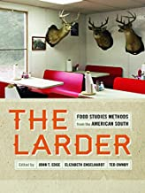 The Larder: Food Studies Methods from the American South (Southern Foodways Alliance Studies in Culture, People, and Place...