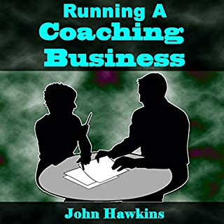 Running a Coaching Business: You'll Discover the Ways to Start Your Own Coaching Business, the Tools and Mindset Needed, and How to Promote It! cover art