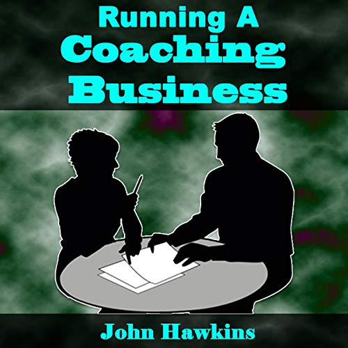 Running a Coaching Business: You'll Discover the Ways to Start Your Own Coaching Business, the Tools and Mindset Needed, and How to Promote It! audiobook cover art