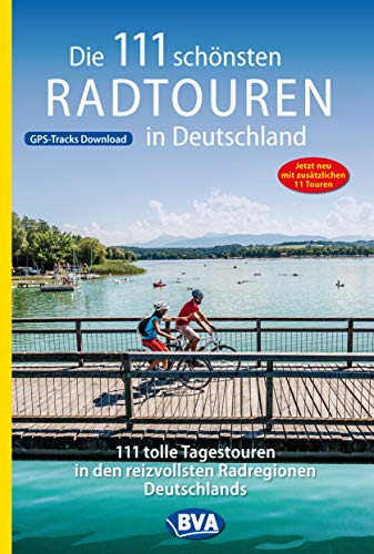 Die 111 schönsten Radtouren in Deutschland (Die schönsten Radtouren und Radfernwege in Deutschland)