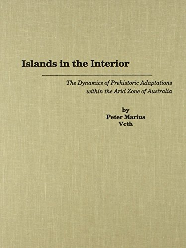 Download Islands in the Interior: The Dynamics of Prehistoric Adaptations Within the Arid Zone of Australia (International Monographs in Prehistory: Archaeological Series) 187962107X