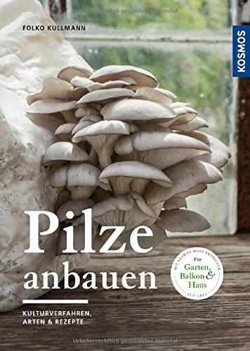 Pilze anbauen: Kulturverfahren, Arten & Substrate