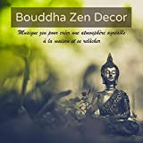 Bouddha Zen Decor – Musique zen pour créer une atmosphère agréable à la maison et se relâcher