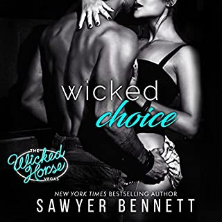 Wicked Choice     The Wicked Horse Vegas, Book 4              Written by:                                                                                                                                 Sawyer Bennett                               Narrated by:                                                                                                                                 Lance Greenfield,                                                                                        Kirsten Leigh                      Length: 7 hrs and 11 mins     2 ratings     Overall 5.0