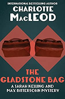 The Gladstone Bag (Sarah Kelling & Max Bittersohn Mysteries Series Book 9) by [Charlotte MacLeod]
