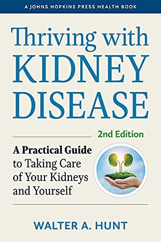 Thriving with Kidney Disease: A Practical Guide to Taking Care of Your Kidneys and Yourself (A Johns Hopkins Press Health Book) (English Edition)