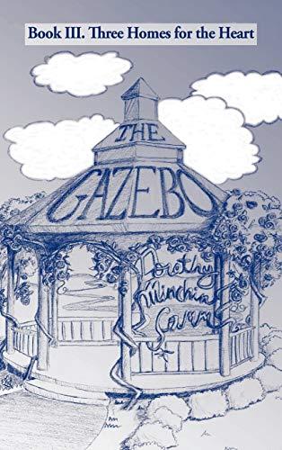 The Gazebo: Book III. Three Homes for the Heart