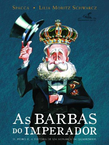 As barbas do imperador: D. Pedro II, a história de um monarca em quadrinhos