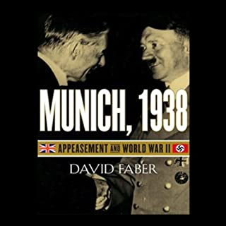 Munich, 1938     Appeasement and World War II              By:                                                                                                                                 David Faber                               Narrated by:                                                                                                                                 Arthur Morey                      Length: 19 hrs and 5 mins     67 ratings     Overall 4.2