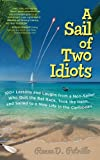 A Sail of Two Idiots: 100+ Lessons and Laughs from a Non-Sailor Who Quit the Rat Race, Took the Helm, and Sailed to a New Life in the Caribbean (English Edition)