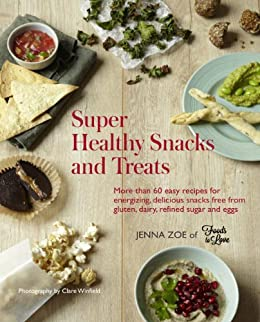 Super Healthy Snacks and Treats: More than 60 easy recipes for energizing, delicious snacks free from gluten, dairy, refined sugar and eggs by [Jenna Zoe]