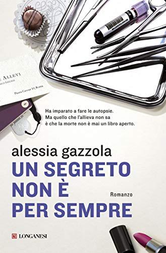Un segreto non è per sempre: La serie dell'Allieva (Alice Allevi Vol. 2) (Italian Edition)